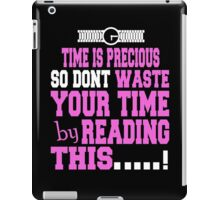 Time Is Precious So Dont Waste Your Time by Reading This...! iPad Case/Skin