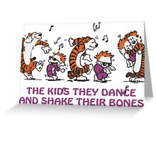 The kids they dance and shake their bones! Greeting Card