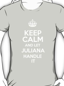 Keep calm and let Juliana handle it! T-Shirt