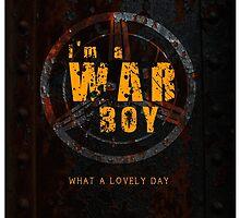 I'm a War boys  by morigirl