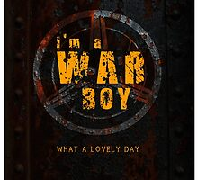 I'm a War boys  by morigirl