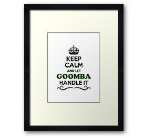 Keep Calm and Let GOOMBA Handle it Framed Print