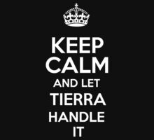 Keep calm and let Tierra handle it! T-Shirt