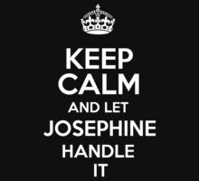 Keep calm and let Josephine handle it! T-Shirt