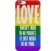 Love doesn't need to be perfect.  it just needs to be true. iPhone Case/Skin