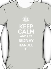 Keep calm and let Sidney handle it! T-Shirt
