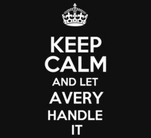 Keep calm and let Avery handle it! T-Shirt