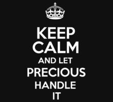Keep calm and let Precious handle it! by DustinJackson