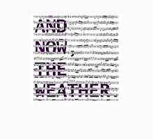 And Now, The Weather. T-Shirt