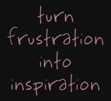 Turn Frustration Into Inspiration by Andrew Alcock