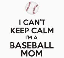 I Can't Keep Calm I'm A Baseball Mom by cursotti