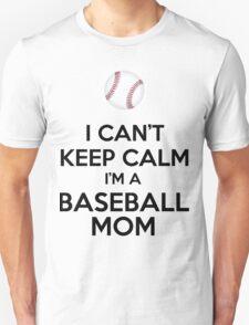 I Can't Keep Calm I'm A Baseball Mom Unisex T-Shirt