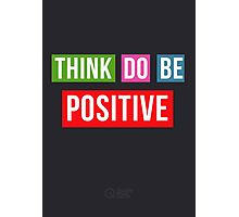 Think Positive Do Positive Be Positive Photographic Print