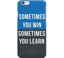 Sometimes you win, Sometimes you learn iPhone Case/Skin