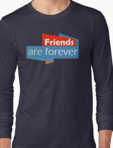 Friends are Forever Long Sleeve T-Shirt