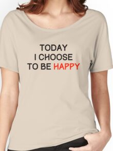 Today I Choose to be Happy Women's Relaxed Fit T-Shirt