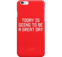 Today is Going to be Great Day iPhone Case/Skin
