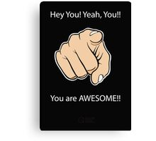 Hey You Yeah You You are Awesome Canvas Print
