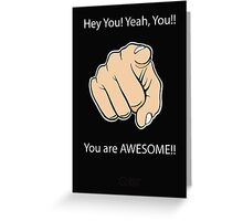Hey You Yeah You You are Awesome Greeting Card