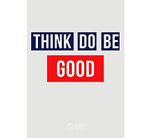 Think Good Do Good Be Good Photographic Print