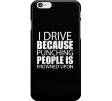 I Drive Because Punching People Is Frowned Upon - T-shirts & Hoodies iPhone Case/Skin