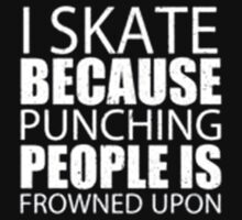 I Skate Because Punching People Is Frowned Upon - T-shirts & Hoodies by elegantarts