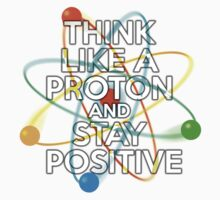 Think like a proton and stay positive Kids Tee