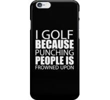 I Golf Because Punching People Is Frowned Upon - T-shirts & Hoodies iPhone Case/Skin