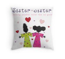 Sister ~ Sister Throw Pillow