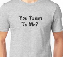 You Talkin To Me - Quote T-Shirt Unisex T-Shirt