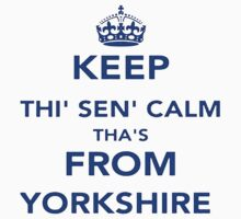 Keep Thi Sen Calm Thas From Yorkshire by taiche