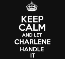 Keep calm and let Charlene handle it! by DustinJackson