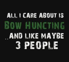 All I care About is Bow Huncting...And Like May be 3 People - T Shirts & Hoodies by cbyellow