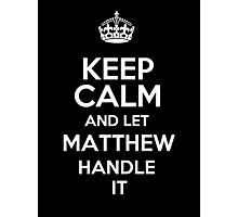 Keep calm and let Matthew handle it! Photographic Print