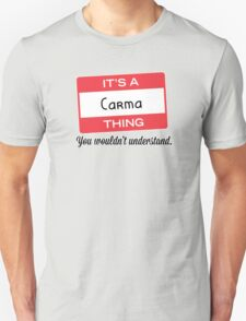 Its a Carma thing you wouldnt understand! T-Shirt