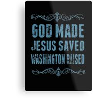 God Made Jesus Saved Washington Raised - T-shirts & Hoodies Metal Print