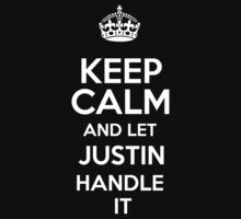 Keep calm and let Justin handle it! by RonaldSmith