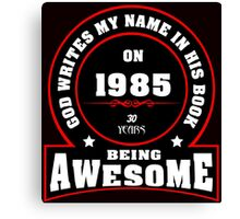 God write my name in his book on 1985 30 Years being AWESOME Canvas Print