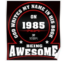 God write my name in his book on 1985 30 Years being AWESOME Poster