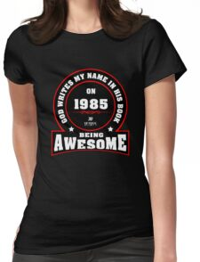 God write my name in his book on 1985 30 Years being AWESOME Womens Fitted T-Shirt