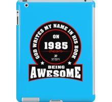 God write my name in his book on 1985 30 Years being AWESOME iPad Case/Skin