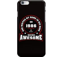 God write my name in his book on 1986 29 Years being AWESOME iPhone Case/Skin