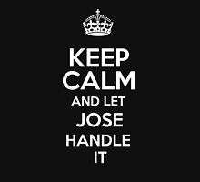 Keep calm and let Jose handle it! T-Shirt