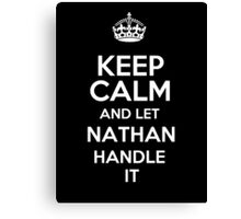 Keep calm and let Nathan handle it! Canvas Print