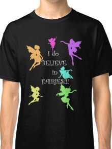 I do believe in Fairies...I do, I do!! Classic T-Shirt