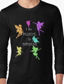 I do believe in Fairies...I do, I do!! Long Sleeve T-Shirt