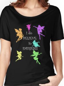 I do believe in Fairies...I do, I do!! Women's Relaxed Fit T-Shirt
