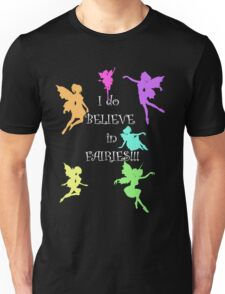 I do believe in Fairies...I do, I do!! Unisex T-Shirt