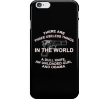 There Are Three Useless Things In The World A Dull Knife An Unloaded Gun, And Obama - T-shirts & Hoodies  iPhone Case/Skin