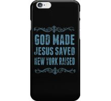 God Made Jesus Saved New York Raised - T-shirts & Hoodies iPhone Case/Skin
